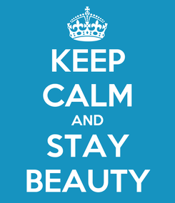 Poster: KEEP CALM AND STAY BEAUTY