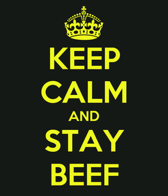 Poster: KEEP CALM AND STAY BEEF