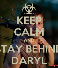 Poster: KEEP CALM AND STAY BEHIND DARYL