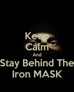 Poster: Keep Calm And Stay Behind The Iron MASK