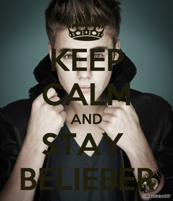 Poster: KEEP CALM AND STAY  BELIEBER