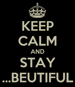 Poster: KEEP CALM AND STAY ...BEUTIFUL