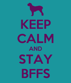 Poster: KEEP CALM AND STAY BFFS