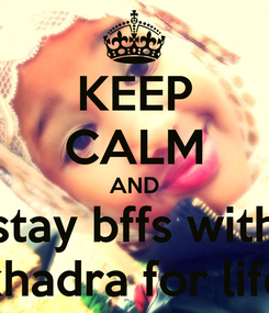 Poster: KEEP CALM AND stay bffs with khadra for life