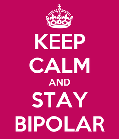 Poster: KEEP CALM AND STAY BIPOLAR