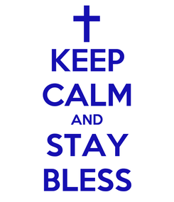 Poster: KEEP CALM AND STAY BLESS
