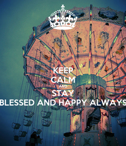 Poster: KEEP CALM AND STAY BLESSED AND HAPPY ALWAYS