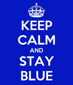 Poster: KEEP CALM AND STAY BLUE