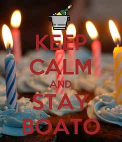 Poster: KEEP CALM AND STAY BOATO