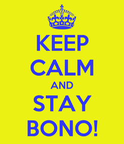 Poster: KEEP CALM AND STAY BONO!