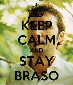 Poster: KEEP CALM AND STAY BRASO