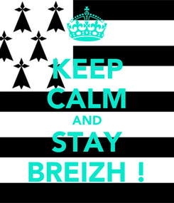 Poster: KEEP CALM AND STAY BREIZH !