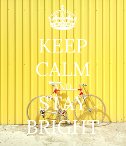 Poster: KEEP CALM AND STAY BRIGHT