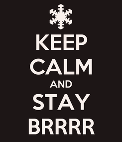 Poster: KEEP CALM AND STAY BRRRR