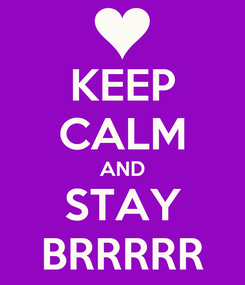 Poster: KEEP CALM AND STAY BRRRRR