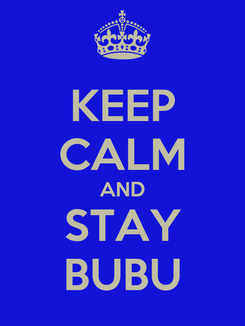 Poster: KEEP CALM AND STAY BUBU