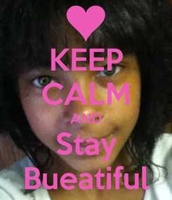 Poster: KEEP CALM AND Stay Bueatiful