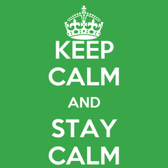 Poster: KEEP CALM AND STAY CALM