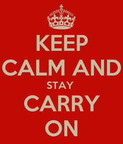 Poster: KEEP CALM AND STAY  CARRY ON