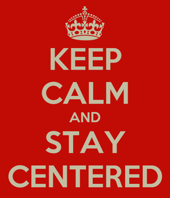 Poster: KEEP CALM AND STAY CENTERED