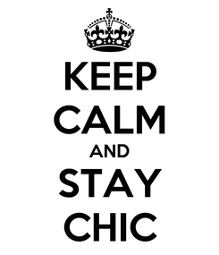 Poster: KEEP CALM AND STAY CHIC
