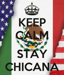 Poster: KEEP CALM AND STAY CHICANA