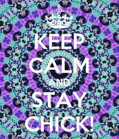 Poster: KEEP CALM AND STAY CHICK!