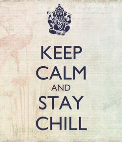 Poster: KEEP CALM AND STAY CHILL