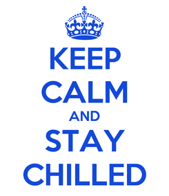 Poster: KEEP CALM AND STAY CHILLED