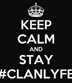 Poster: KEEP CALM AND STAY #CLANLYFE