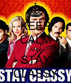 Poster: KEEP CALM AND STAY CLASSY