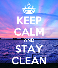 Poster: KEEP CALM AND STAY CLEAN