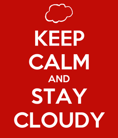 Poster: KEEP CALM AND STAY CLOUDY