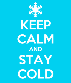 Poster: KEEP CALM AND STAY COLD