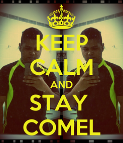 Poster: KEEP CALM AND STAY  COMEL