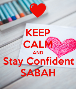 Poster: KEEP CALM AND Stay Confident SABAH