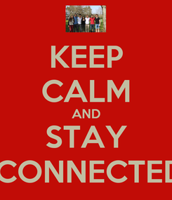 Poster: KEEP CALM AND STAY  CONNECTED