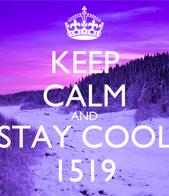 Poster: KEEP CALM AND STAY COOL 1519