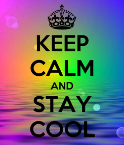 Poster: KEEP CALM AND STAY COOL
