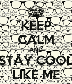Poster: KEEP CALM AND STAY COOL LIKE ME