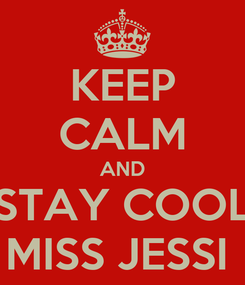 Poster: KEEP CALM AND STAY COOL MISS JESSI