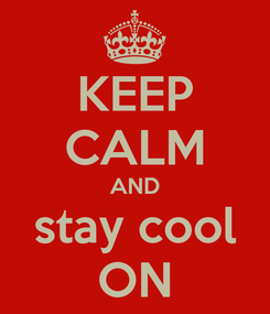 Poster: KEEP CALM AND stay cool ON