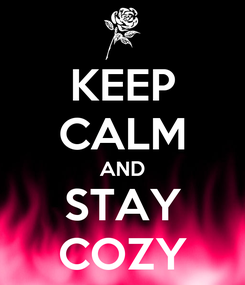 Poster: KEEP CALM AND STAY COZY