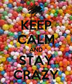 Poster: KEEP CALM AND STAY CRAZY
