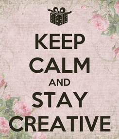 Poster: KEEP CALM AND STAY CREATIVE
