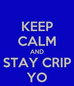 Poster: KEEP CALM AND STAY CRIP YO