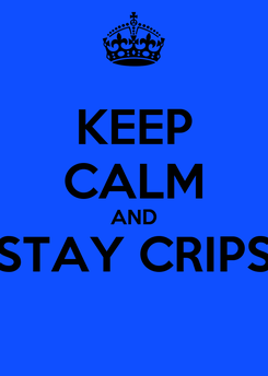 Poster: KEEP CALM AND STAY CRIPS
