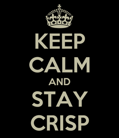 Poster: KEEP CALM AND STAY CRISP