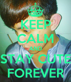 Poster: KEEP CALM AND STAY CUTE FOREVER