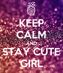 Poster: KEEP CALM AND STAY CUTE GIRL